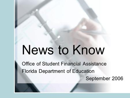 News to Know Office of Student Financial Assistance Florida Department of Education September 2006.