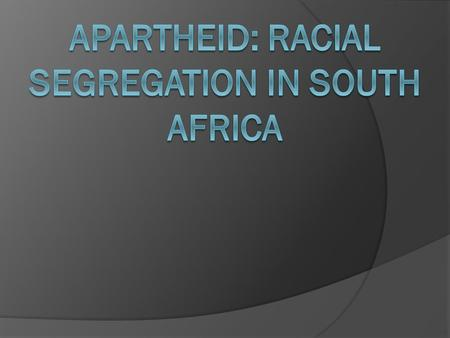 Apartheid  1,500 years ago: Bantu migration south  1600's: 1 st Europeans (Dutch East Indies Company-settle in Cape Town) became known as Afrikaners.