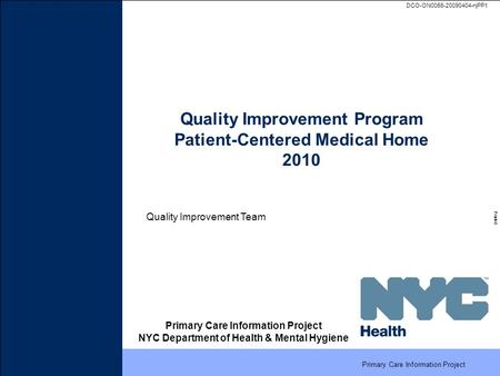 | Primary Care Information Project DCO-ON0056-20090404-njPP1 Printed 0 TITLE Primary Care Information Project NYC Department of Health & Mental Hygiene.