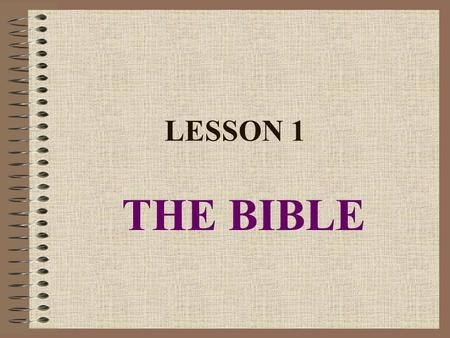 LESSON 1 THE BIBLE. THE CATECHISM What it is: A book of instruction in the form of questions and answers Who wrote it:Martin Luther (1483 – 1546) Why.