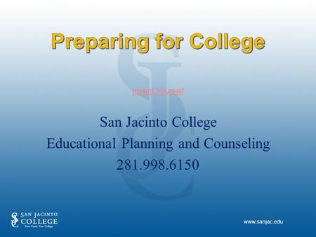 San Jacinto College Educational Planning and Counseling 281.998.6150 Invent Yourself www.sanjac.edu.