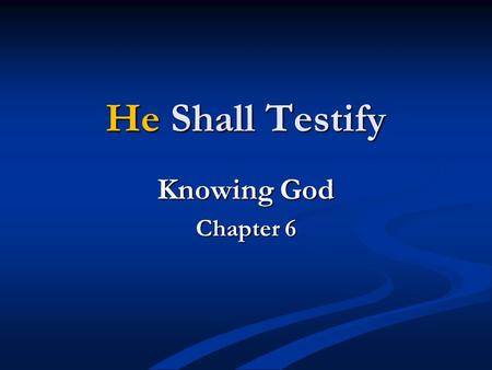 "He Shall Testify Knowing God Chapter 6. Who Is He? The Holy Spirit John 4:24 ""God is spirit, and those who worship Him must worship in spirit and truth."""
