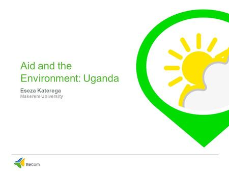 Aid and the Environment: Uganda Eseza Katerega Makerere University.