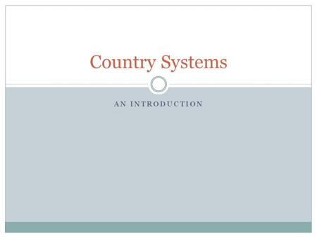 AN INTRODUCTION Country Systems. Outline 1. What are Country Systems? 2. What does it mean to use country systems? 3. Why does the 'use of country systems'