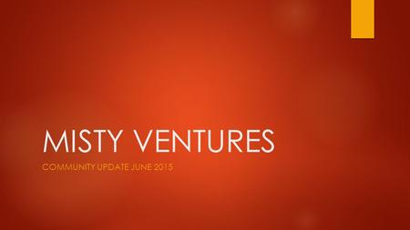 MISTY VENTURES Community Update June 2015.