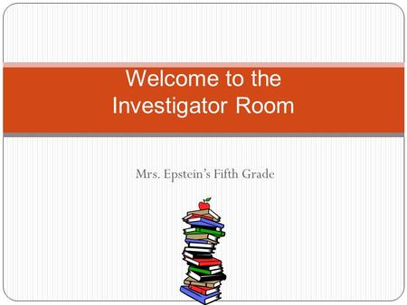 Mrs. Epstein's Fifth Grade Welcome to the Investigator Room.