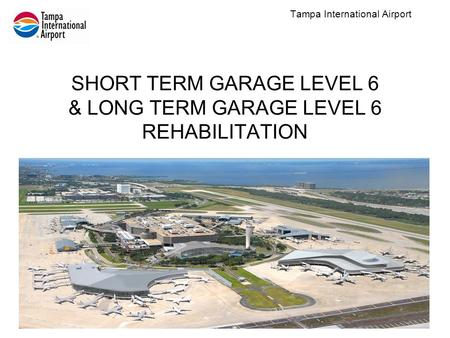 SHORT TERM GARAGE LEVEL 6 & LONG TERM GARAGE LEVEL 6 REHABILITATION Tampa International Airport.