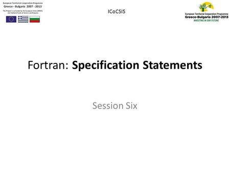 Fortran: Specification Statements Session Six ICoCSIS.