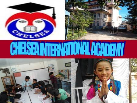 Chelsea International Academy, is a Higher Secondary school in Nepal. It is located at a distance of 10-minutes walk from Birendra International Convention.