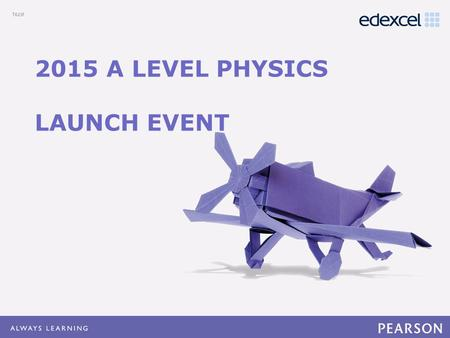 Click to edit Master title style Click to edit Master text styles –Second level Third level –Fourth level »Fifth level 2015 A LEVEL PHYSICS LAUNCH EVENT.