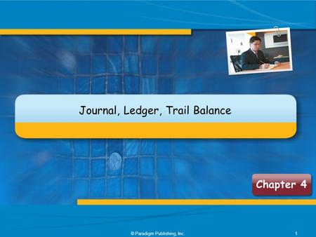 Chapter 4 Journal, <strong>Ledger</strong>, Trail <strong>Balance</strong> 1© Paradigm Publishing, Inc.