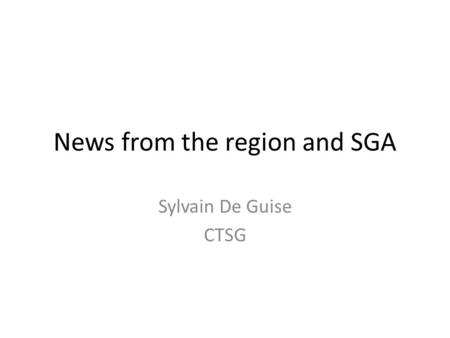 News from the region and SGA Sylvain De Guise CTSG.