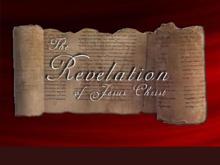 The Revelation Revelation = Apocalypse John = the Apostle John Probably written in the 60s A.D. or 90s This is a revelation from Jesus Christ and primarily.