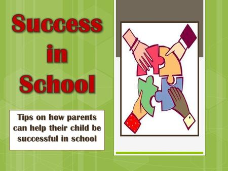 Tips on how parents can help their child be successful in school.