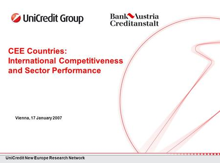 CEE Countries: International Competitiveness and Sector Performance Vienna, 17 January 2007 UniCredit New Europe Research Network.