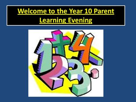 Welcome to the Year 10 Parent Learning Evening. Students have started a course where they will have the chance to take their final exams as early as November.