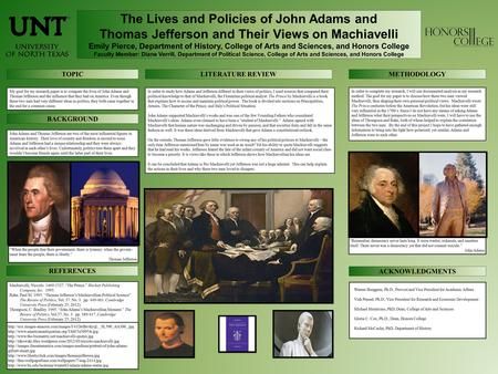 The Lives and Policies of John Adams and Thomas Jefferson and Their Views on Machiavelli Emily Pierce, Department of History, College of Arts and Sciences,