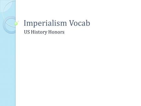 Imperialism Vocab US History Honors. imperialism: the policy by which strong nations extend their political, military, and economic control over weaker.