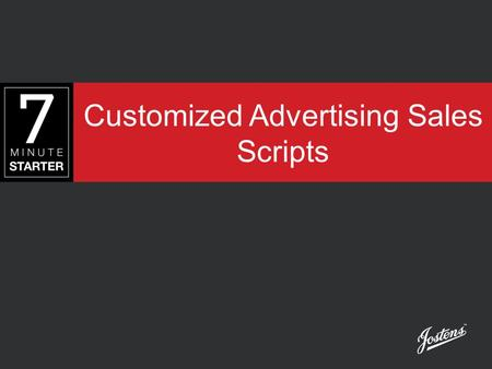 Customized Advertising Sales Scripts. LEARN When designing an ad sales script, strive for three basic goals: 1.Be positive and confident in your wording.