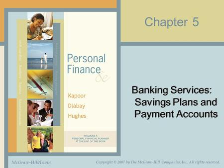 Chapter 5 Banking Services: Savings Plans and Payment Accounts McGraw-Hill/Irwin Copyright © 2007 by The McGraw-Hill Companies, Inc. All rights reserved.