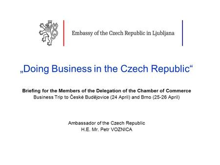 """Doing Business in the Czech Republic"" Briefing for the Members of the Delegation of the Chamber of Commerce Business Trip to České Budějovice (24 April)"