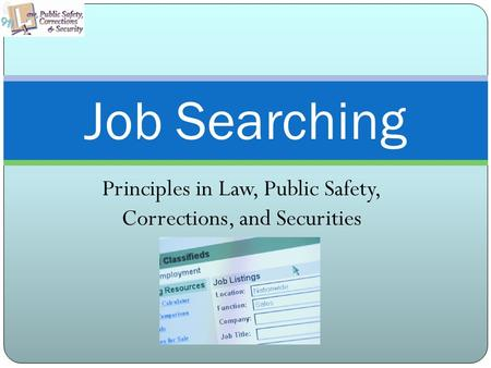 Principles in Law, Public Safety, Corrections, and Securities Job Searching.