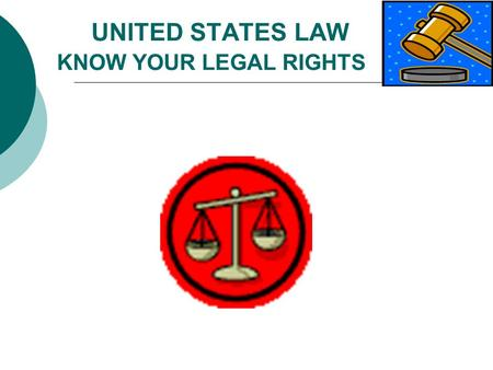 UNITED STATES LAW KNOW YOUR LEGAL RIGHTS. Your Legal Rights  In general, non-immigrants in the United States have the same constitutional protections.