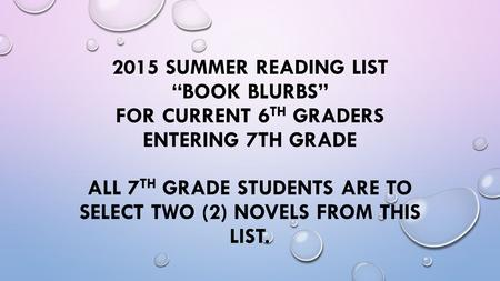 "2015 Summer Reading List ""Book Blurbs"" For current 6th graders entering 7th grade   all 7TH GRADE STUDENTS ARE TO SELECT TWO (2) NOVELS FROM THIS LIST."