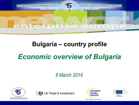 Bulgaria – country profile Economic overview of Bulgaria 6 March 2014.