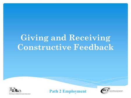 Path 2 Employment Giving and Receiving Constructive Feedback.