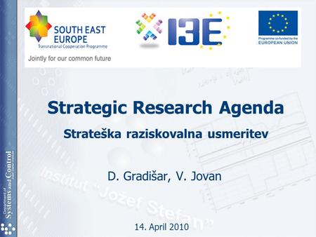 Strategic Research Agenda Strateška raziskovalna usmeritev D. Gradišar, V. Jovan 14. April 2010.