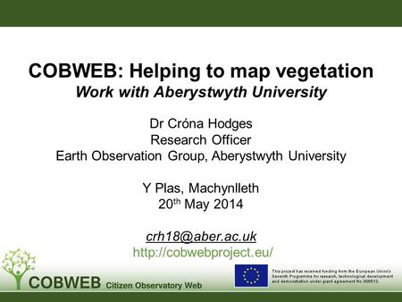 Dr Cróna Hodges Research Officer Earth Observation Group, Aberystwyth University Y Plas, Machynlleth 20 th May 2014