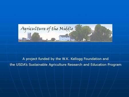 A project funded by the W.K. Kellogg Foundation and the USDA's Sustainable Agriculture Research and Education Program.