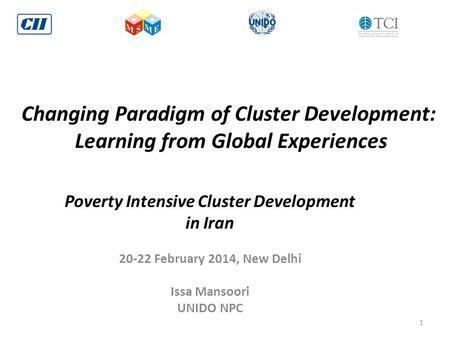 Changing Paradigm of Cluster Development: Learning from Global Experiences Poverty Intensive Cluster Development in Iran 20-22 February 2014, New Delhi.