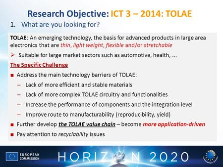 Research Objective: ICT 3 – 2014: TOLAE 1.What are you looking for? TOLAE: An emerging technology, the basis for advanced products in large area electronics.