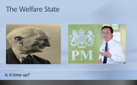 The Welfare State Is it time up?