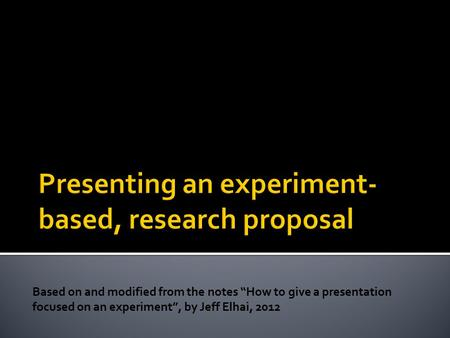 "Based on and modified from the notes ""How to give a presentation focused on an experiment"", by Jeff Elhai, 2012."