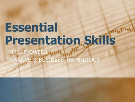 Essential Presentation Skills MRS. FLOWERS FINANCE & BUSINESS TECHNOLOGY 1.