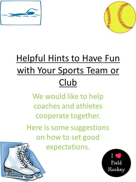 Helpful Hints to Have Fun with Your Sports Team or Club We would like to help coaches and athletes cooperate together. Here is some suggestions on how.