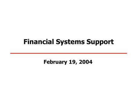 Financial Systems Support February 19, 2004. TIPS - February 2004 2 Financial Systems Support  Current outstanding Business Issues to be addressed as.