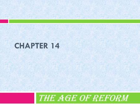Chapter 14 The Age of Reform.