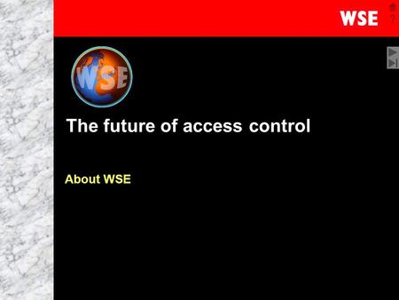 1 The future of access control About WSE. 2 Introduction Who is WSE? Key product benefits 25 years of innovation, reliability, strength Reliability, quality,