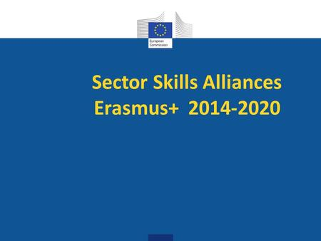 Sector Skills Alliances Erasmus+ 2014-2020. Learning Mobility Staff High education students Vocational and education training students Master students.
