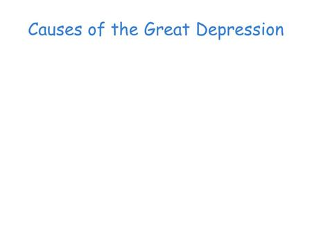 Causes of the Great Depression. False Sense of Security F suffered Gross National Product (GNP) increased by (in 1920s) because rapid growth > optimism.