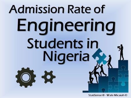 StatiSense ® - Wale Micaiah © Admission Rate of Engineering Students in Nigeria.