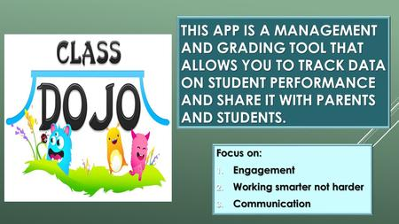 THIS APP IS A MANAGEMENT AND GRADING TOOL THAT ALLOWS YOU TO TRACK DATA ON STUDENT PERFORMANCE AND SHARE IT WITH PARENTS AND STUDENTS. Focus on: 1. Engagement.