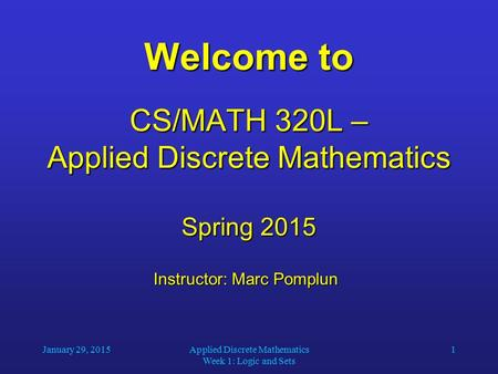 Welcome to CS/MATH 320L – Applied Discrete Mathematics Spring 2015