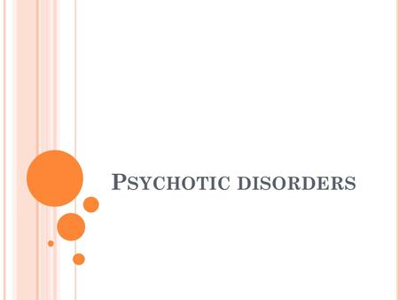 P SYCHOTIC DISORDERS. P SYCHOSIS Psychosis is a disruptive mental state Individual has difficulty distinguishing external reality from his or her own.