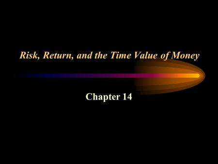 Risk, Return, and the Time Value of Money Chapter 14.