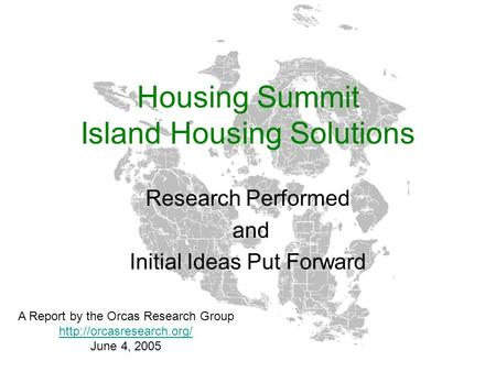 Housing Summit Island Housing Solutions Research Performed and Initial Ideas Put Forward A Report by the Orcas Research Group